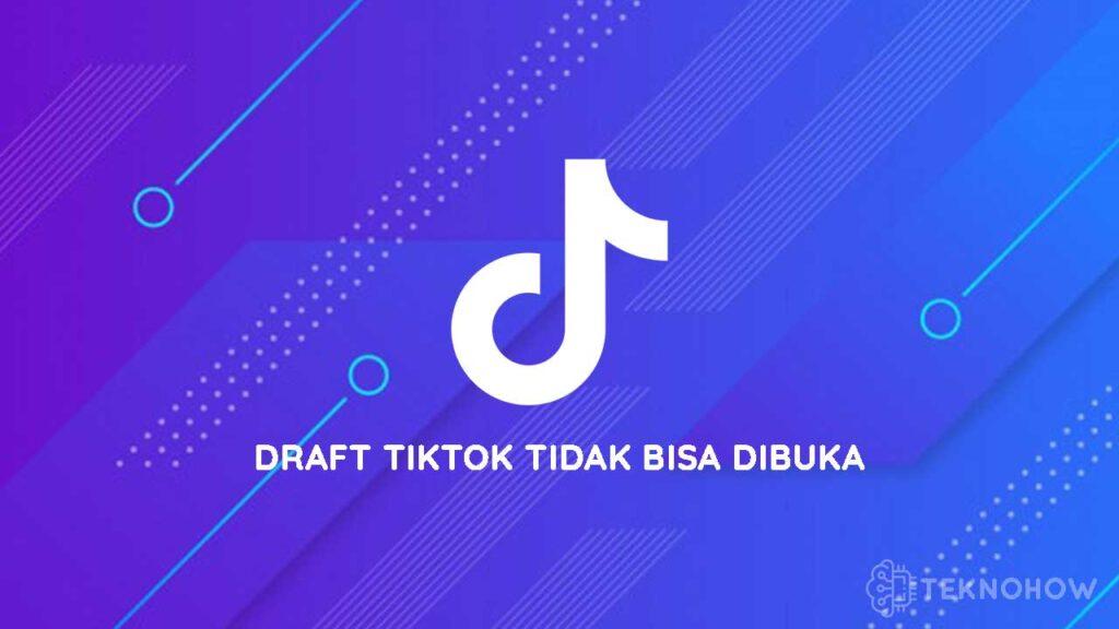 draft tiktok tidak bisa dibuka