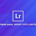 penyebab gagal import foto lightroom