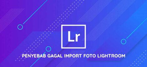 penyebab gagal import foto lightroom