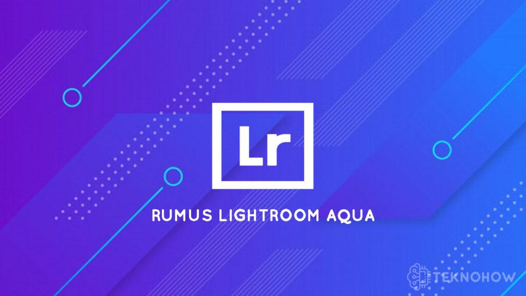 rumus lightroom aqua