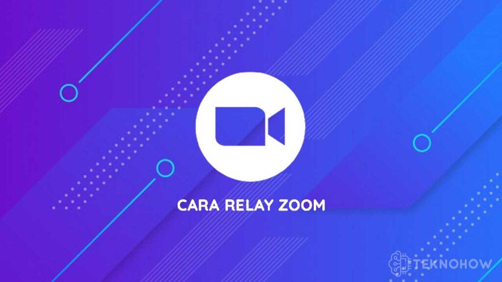 Cara Relay Zoom dengan Mudah