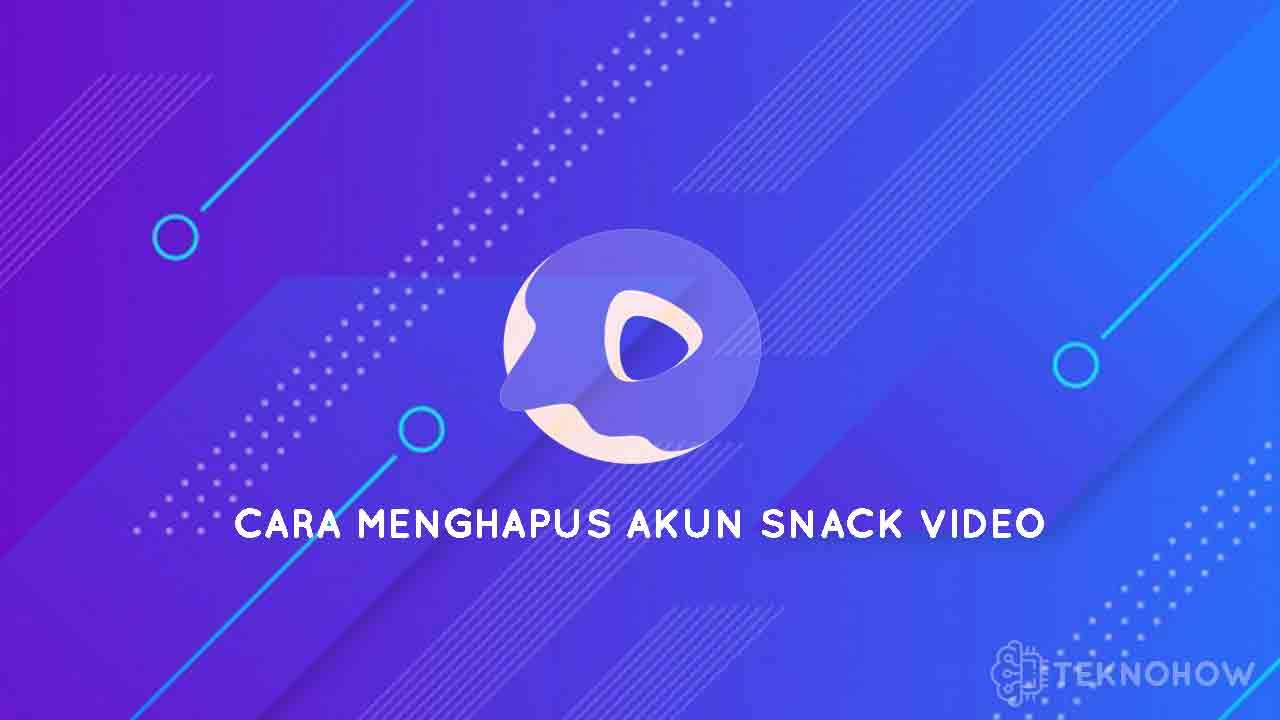 Menghapus Akun Snack Video