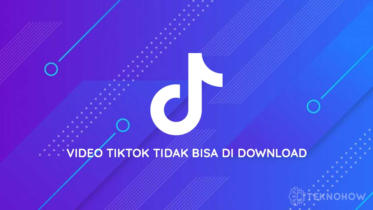 Cara Mengatasi Video TikTok yang Tidak Bisa Di Download